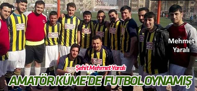 Şehit Mehmet Yaralı amatörde futbol oynamış