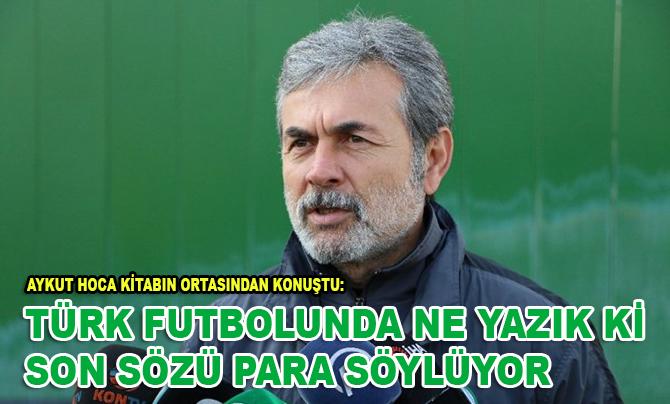 """Aykut Kocaman: """"Türk futbolunda ne yazık ki son sözü para söylüyor"""""""