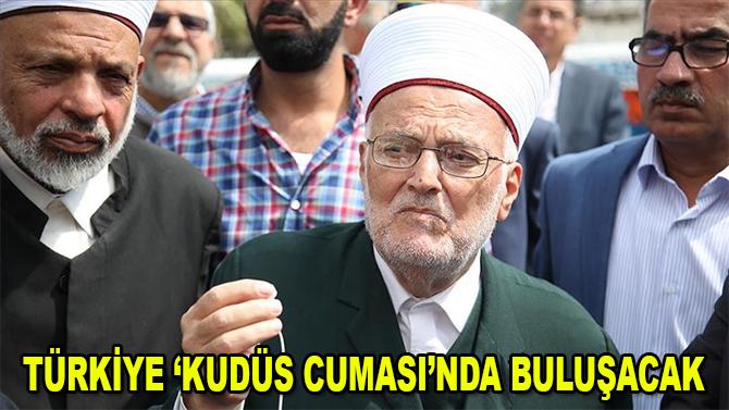 Türkiye 'Kudüs Cuması'nda buluşacak