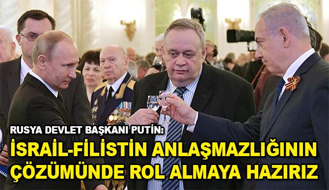 """Rusya Devlet Başkanı Putin:  """"İsrail-Filistin anlaşmazlığının çözümünde rol almaya hazırız"""""""