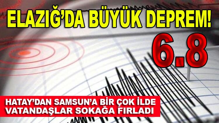 Elazığ'da 6.8 büyüklüğünde deprem: Samsun'dan Hatay'a kadar bir çok ilde vatandaşlar sokağa fırladı