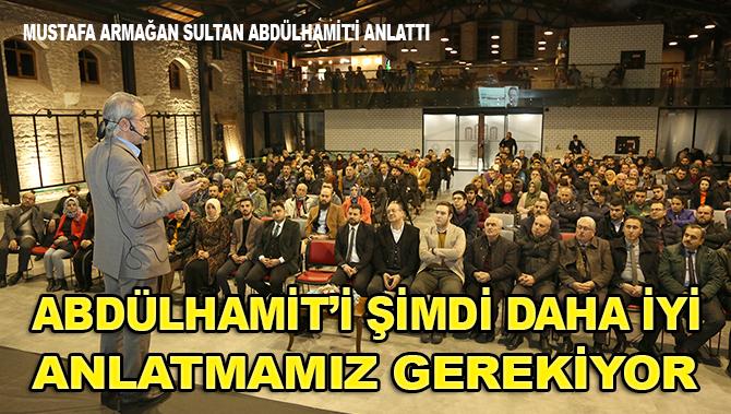 Mustafa Armağan: Sultan Abdülhamit'i şimdi daha iyi anlamamız gerekiyor