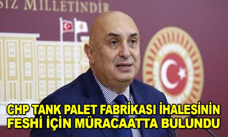 """CHP Grup Başkanvekili Özkoç: """"Tank Palet Fabrikası ihalesinin fesih işlemlerinin başlatılması için müracaatta bulunuyoruz"""""""