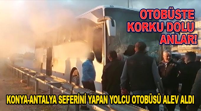 Konya-Antalya seferini yapan yolcu otobüsü alev aldı