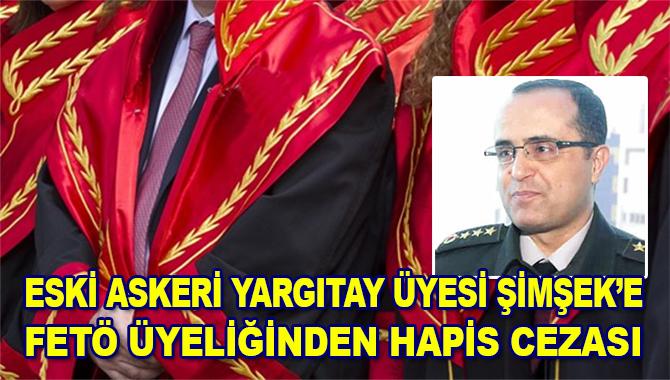 Eski Askeri Yargıtay üyesi Mehmet Şimşek'e FETÖ üyeliğinden hapis