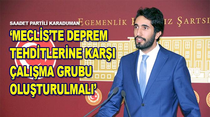 """Saadet Partili Karaduman: """"Meclis'te deprem tehditlerine karşı çalışma grubu oluşturulmalıdır"""""""