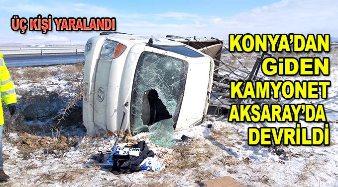 Konya'dan Aksaray'a giden kamyonet devrildi: 3 yaralı