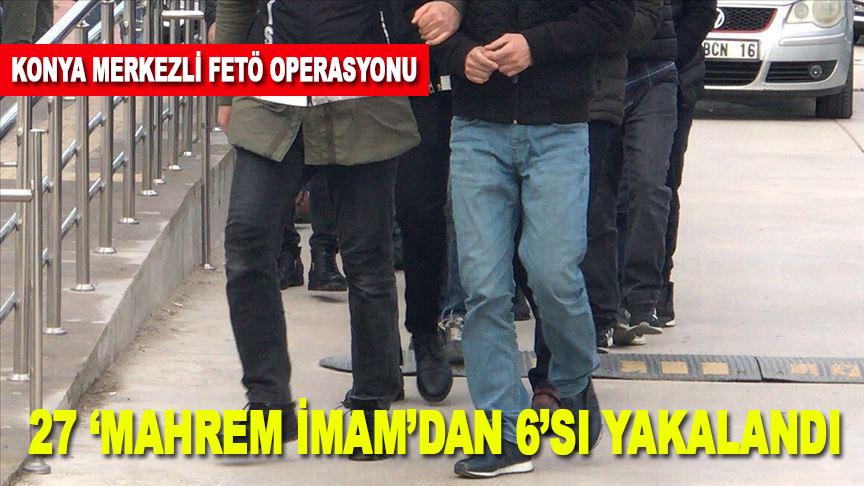 """Konya merkezli FETÖ'nün """"mahrem imamlarına"""" yönelik operasyonda 6 tutuklama"""