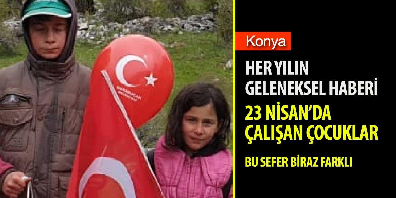 Konya'nın 23 Nisan'da çalışan tek çocuk işçisi