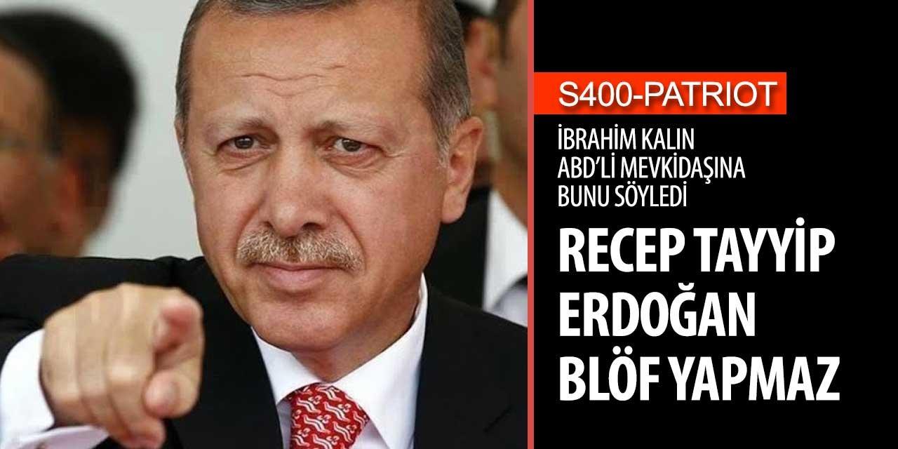 'Recep Tayyip Erdoğan blöf yapmaz'
